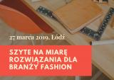 Konferencja SZYTE NA MIARĘ-rozwiązania dla branży Fashion Edycja X Jubileuszowa